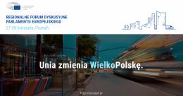 """Regionalne Forum Dyskusyjne Parlamentu Europejskiego w Poznaniu """"Unia zmienia WielkoPolskę"""""""