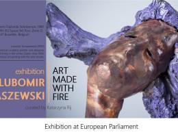 """Wystawa w PE """"Art Made with Fire. Lubomir Tomaszewski"""""""